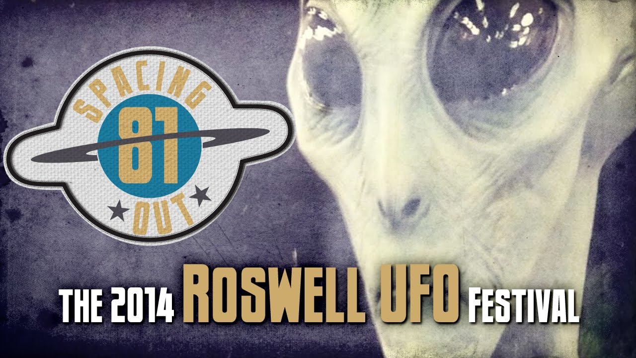 The 2014 Roswell UFO Festival – Spacing Out! Ep. 81